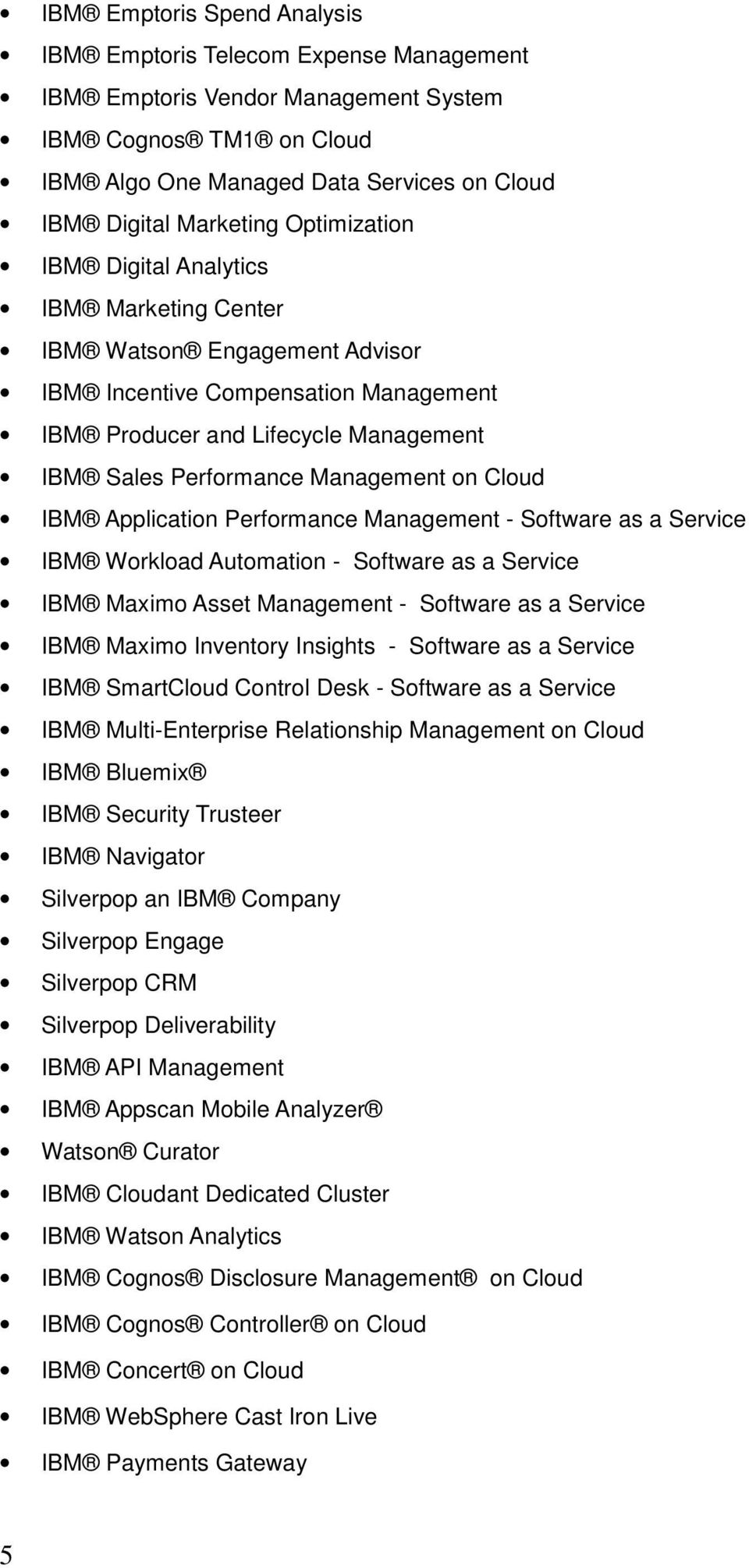 Cloud IBM Application Performance Management - Software as a Service IBM Workload Automation - Software as a Service IBM Maximo Asset Management - Software as a Service IBM Maximo Inventory Insights