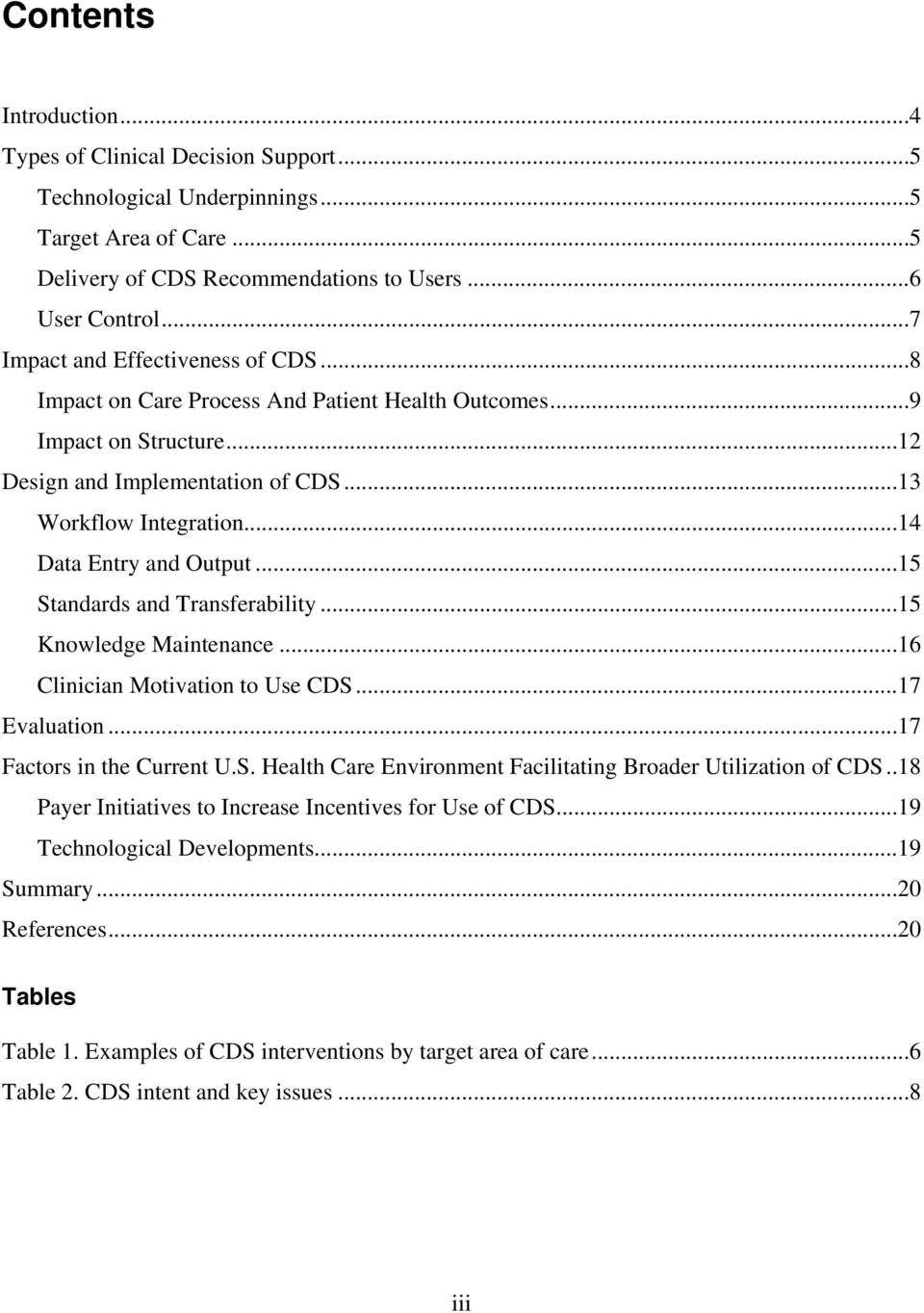 ..14 Data Entry and Output...15 Standards and Transferability...15 Knowledge Maintenance...16 Clinician Motivation to Use CDS...17 Evaluation...17 Factors in the Current U.S. Health Care Environment Facilitating Broader Utilization of CDS.