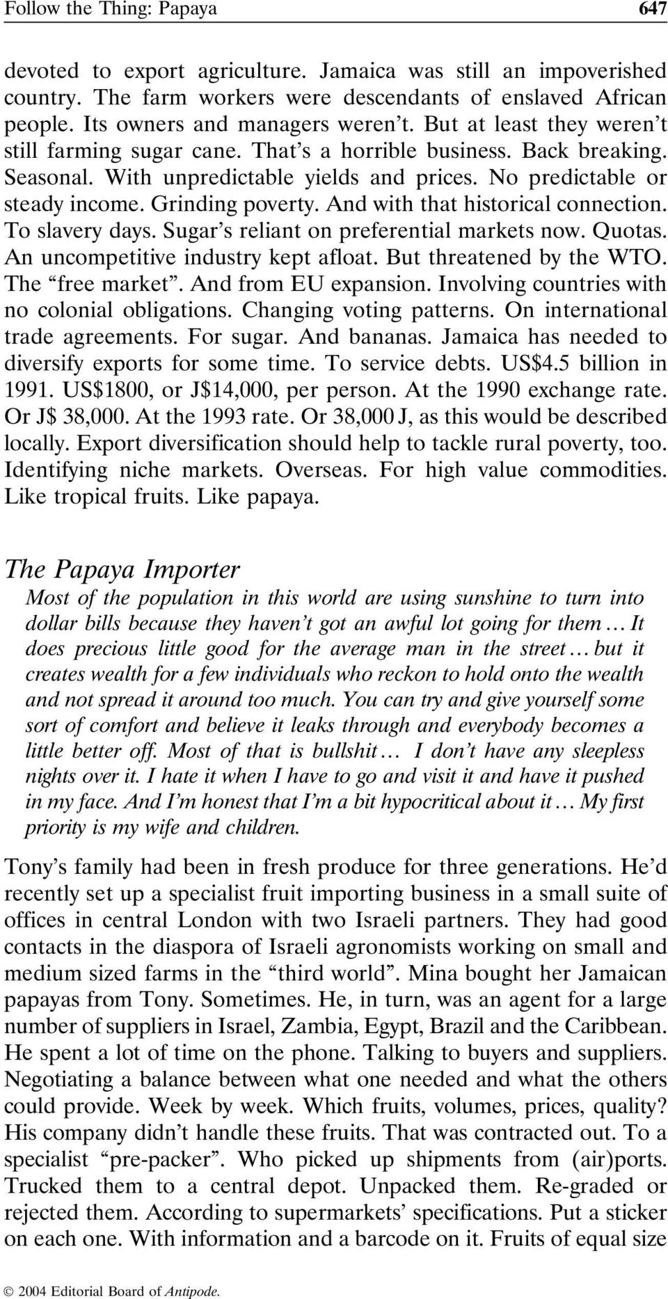 And with that historical connection. To slavery days. Sugar s reliant on preferential markets now. Quotas. An uncompetitive industry kept afloat. But threatened by the WTO. The free market.
