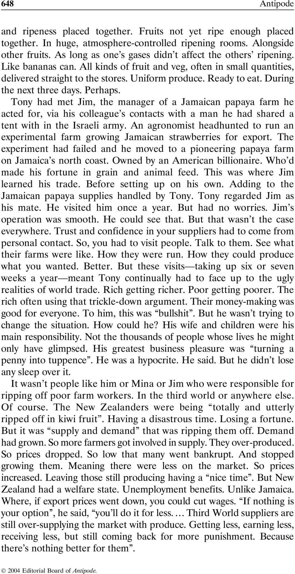 During the next three days. Perhaps. Tony had met Jim, the manager of a Jamaican papaya farm he acted for, via his colleague s contacts with a man he had shared a tent with in the Israeli army.