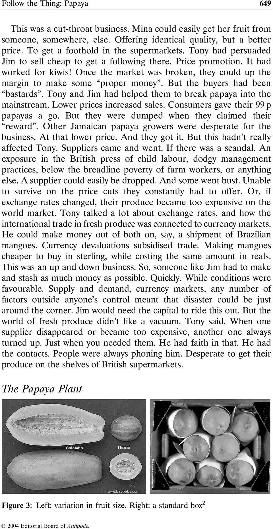 Once the market was broken, they could up the margin to make some proper money. But the buyers had been bastards. Tony and Jim had helped them to break papaya into the mainstream.
