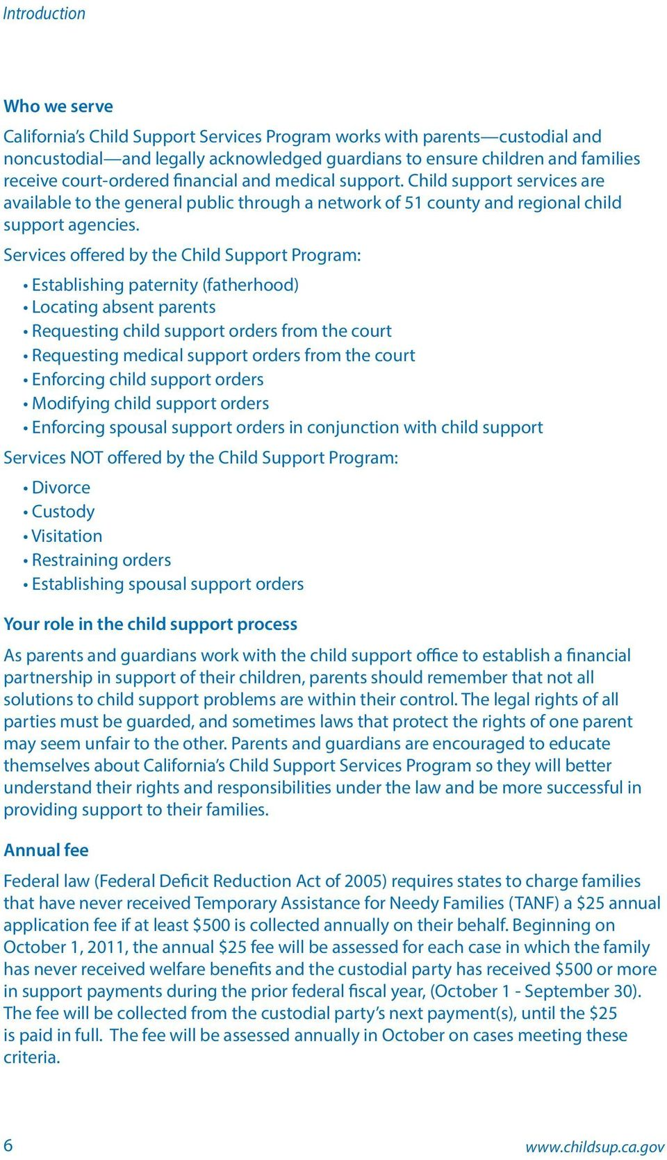 Services offered by the Child Support Program: Establishing paternity (fatherhood) Locating absent parents Requesting child support orders from the court Requesting medical support orders from the