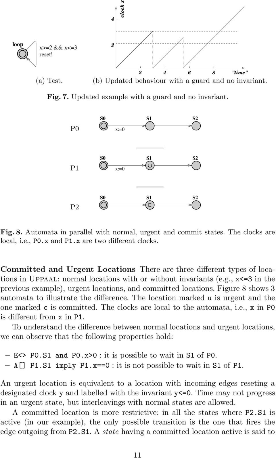 Committed and Urgent Locations There are three different types of locations in Uppaal: normal locations with or without invariants (e.g., x<=3 in the previous example), urgent locations, and committed locations.
