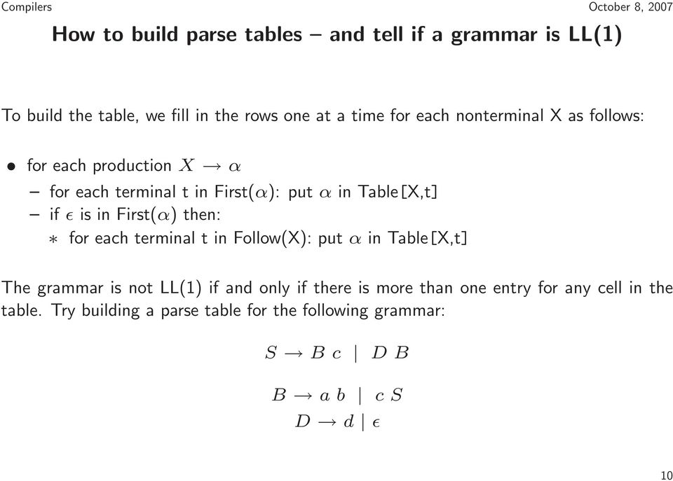 First(α) then: for each terminal t in Follow(X): put α in Table[X,t] The grammar is not LL(1) if and only if there is