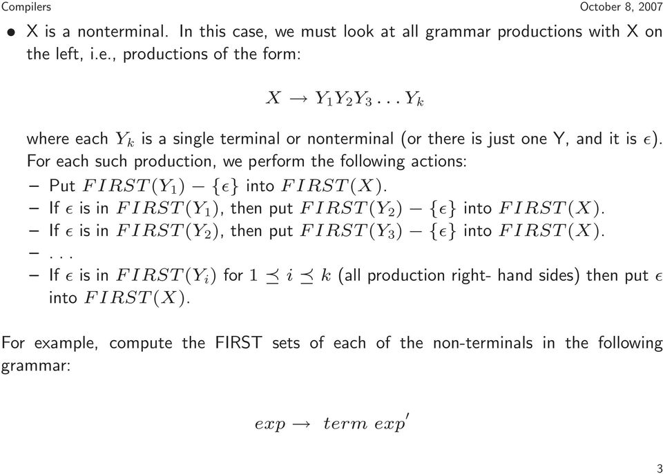For each such production, we perform the following actions: Put FIRST(Y 1 ) {ǫ} into FIRST(X). If ǫ is in FIRST(Y 1 ), then put FIRST(Y 2 ) {ǫ} into FIRST(X).