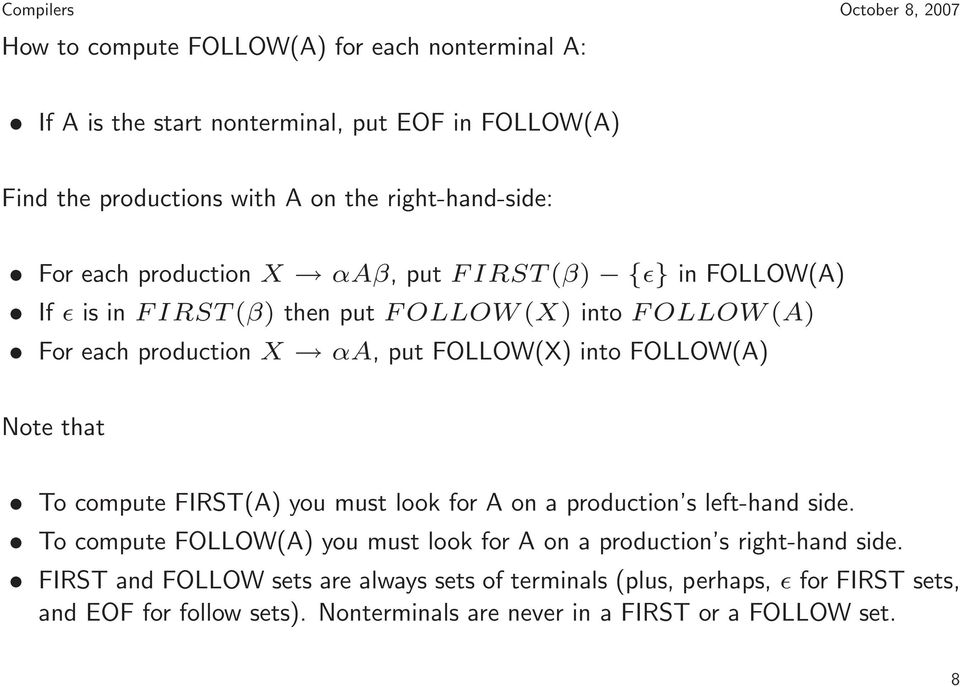 Note that To compute FIRST(A) you must look for A on a production s left-hand side. To compute FOLLOW(A) you must look for A on a production s right-hand side.