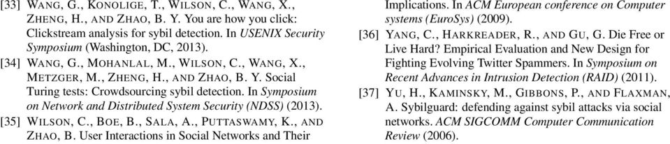 In Symposium on Network and Distributed System Security (NDSS) (13). [35] WILSON, C., BOE, B., SALA, A., PUTTASWAMY, K., AND ZHAO, B. User Interactions in Social Networks and Their Implications.