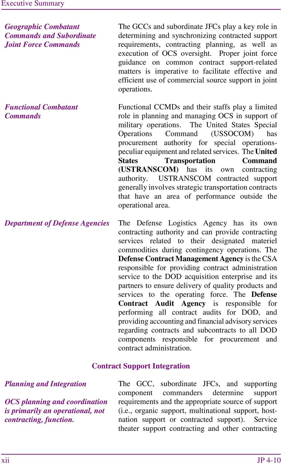 Proper joint force guidance on common contract support-related matters is imperative to facilitate effective and efficient use of commercial source support in joint operations.
