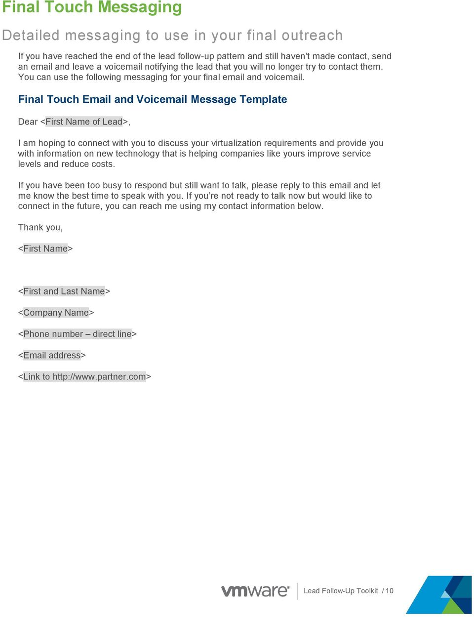 Final Touch Email and Voicemail Message Template Dear <First Name of Lead>, I am hoping to connect with you to discuss your virtualization requirements and provide you with information on new