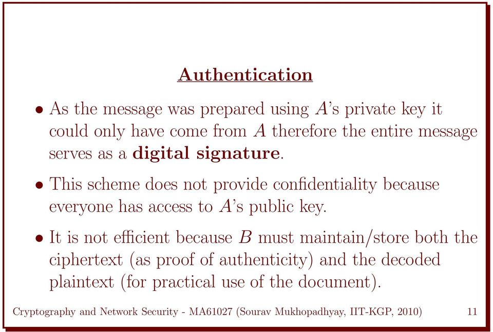 This scheme does not provide confidentiality because everyone has access to A s public key.