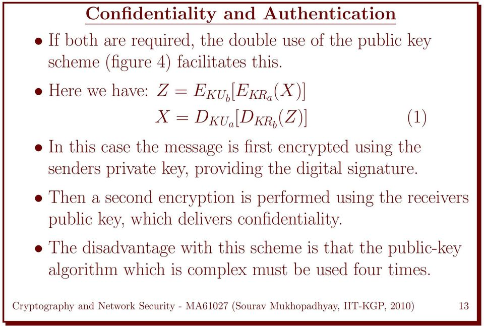 the digital signature. Then a second encryption is performed using the receivers public key, which delivers confidentiality.