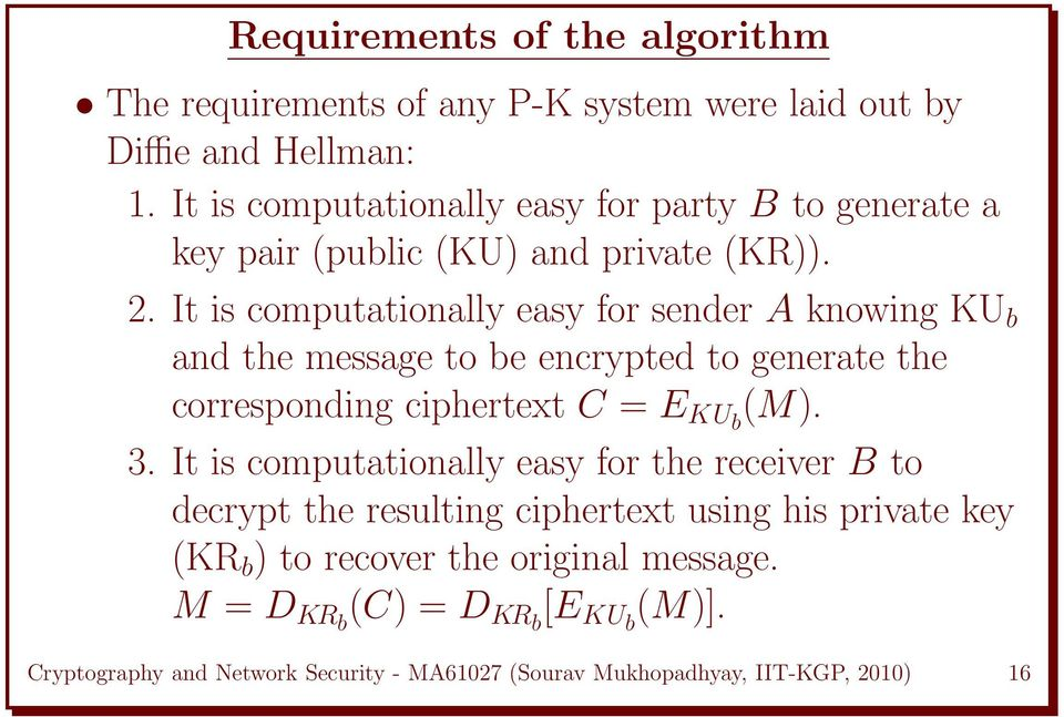 It is computationally easy for sender A knowing KU b and the message to be encrypted to generate the corresponding ciphertext C = E KUb (M). 3.