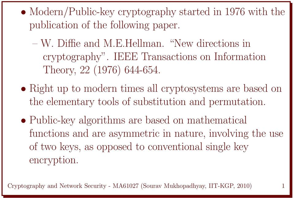 Right up to modern times all cryptosystems are based on the elementary tools of substitution and permutation.