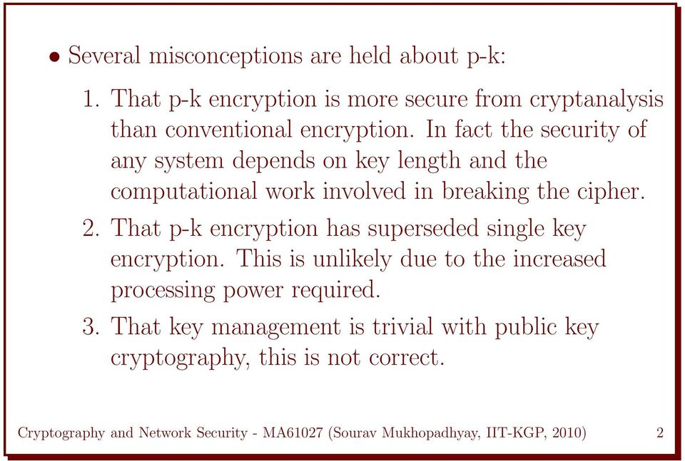 That p-k encryption has superseded single key encryption. This is unlikely due to the increased processing power required. 3.