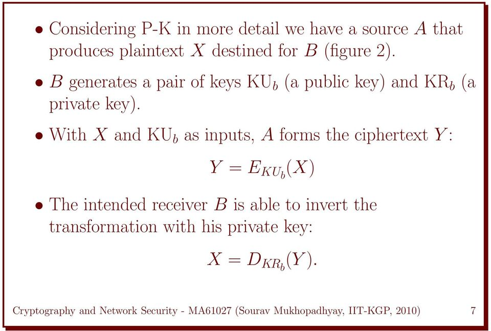 With X and KU b as inputs, A forms the ciphertext Y : Y = E KUb (X) The intended receiver B is able to
