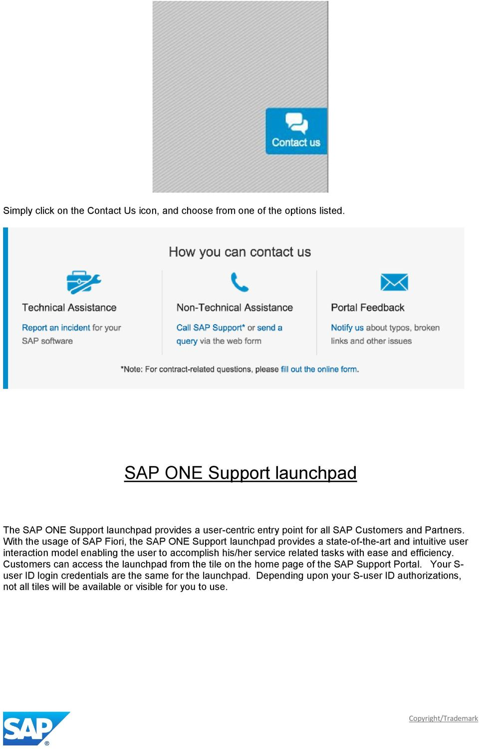 With the usage of SAP Fiori, the SAP ONE Support launchpad provides a state-of-the-art and intuitive user interaction model enabling the user to accomplish his/her