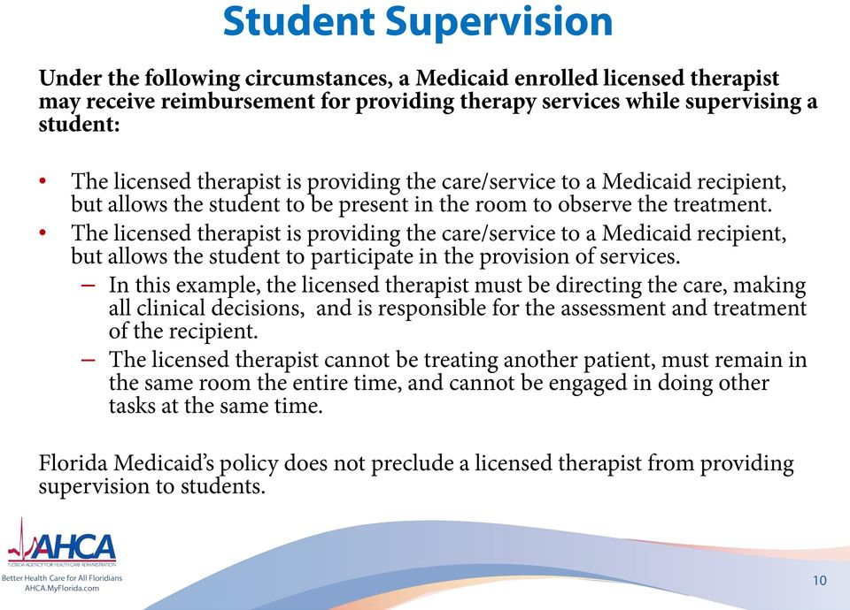 The licensed therapist is providing the care/service to a Medicaid recipient, but allows the student to participate in the provision of services.