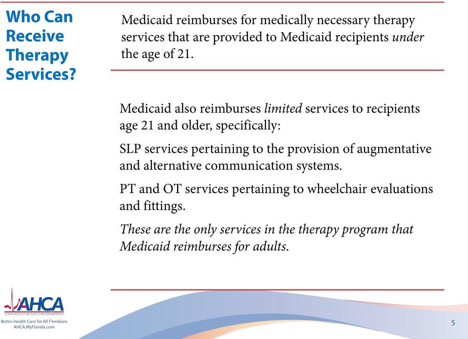 Medicaid also reimburses limited services to recipients age 21 and older, specifically: SLP services pertaining to the