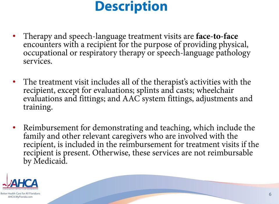 The treatment visit includes all of the therapist s activities with the recipient, except for evaluations; splints and casts; wheelchair evaluations and fittings; and AAC system