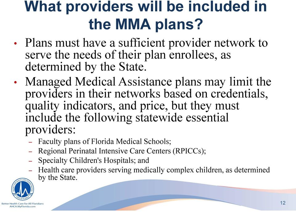 Managed Medical Assistance plans may limit the providers in their networks based on credentials, quality indicators, and price, but they must
