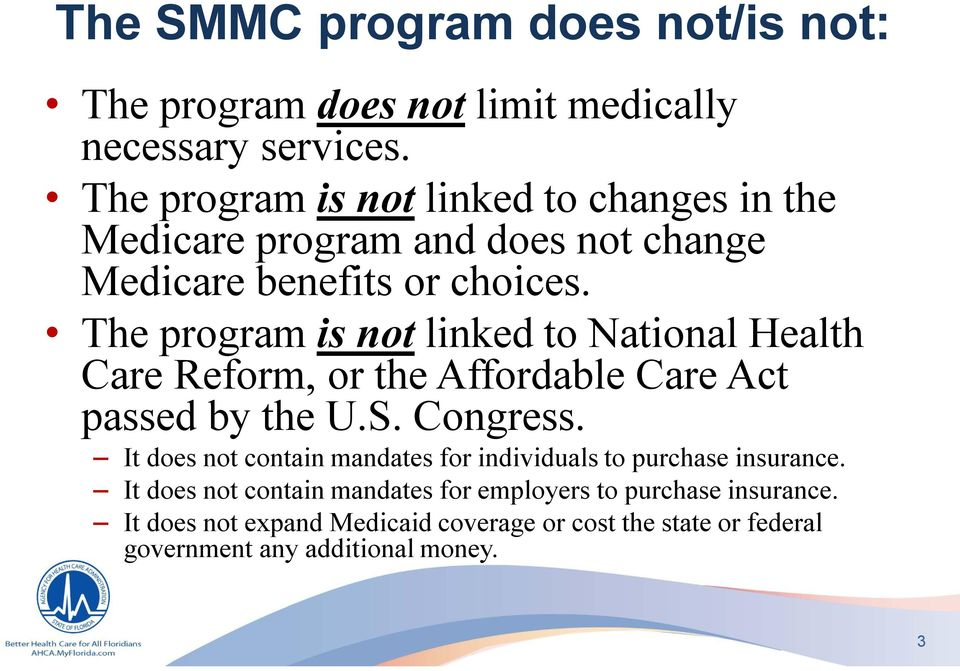 The program is notlinked to National Health Care Reform, or the Affordable Care Act passed by the U.S. Congress.