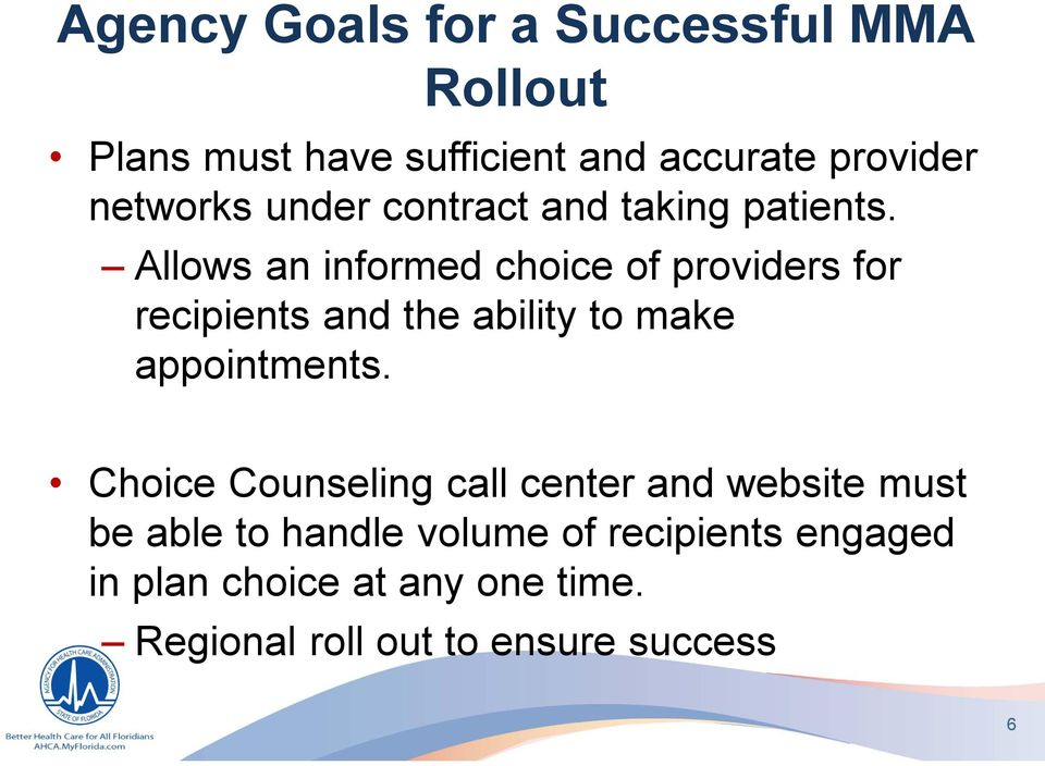 Allows an informed choice of providers for recipients and the ability to make appointments.