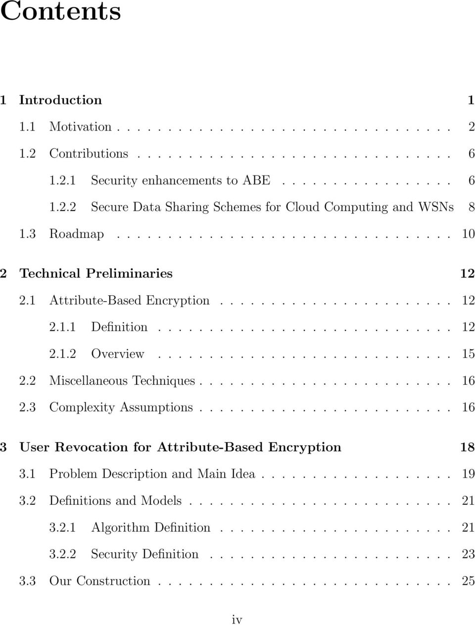 ............................ 15 2.2 Miscellaneous Techniques......................... 16 2.3 Complexity Assumptions......................... 16 3 User Revocation for Attribute-Based Encryption 18 3.