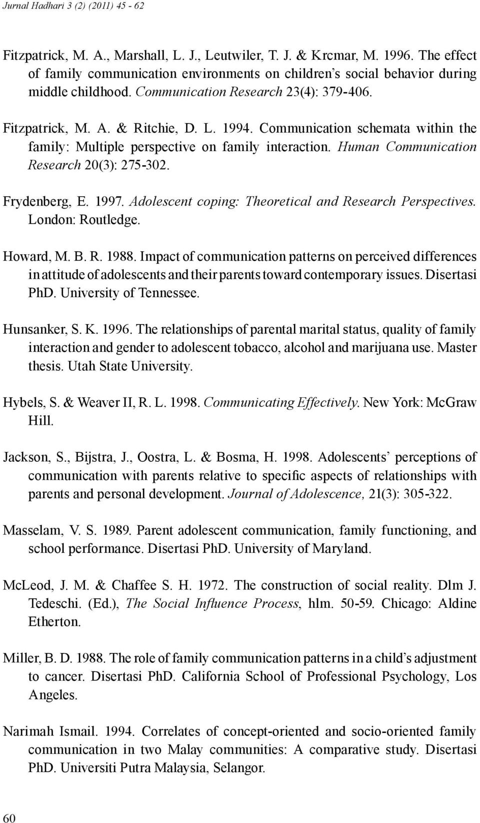 Human Communication Research 20(3): 275-302. Frydenberg, E. 1997. Adolescent coping: Theoretical and Research Perspectives. London: Routledge. Howard, M. B. R. 1988.