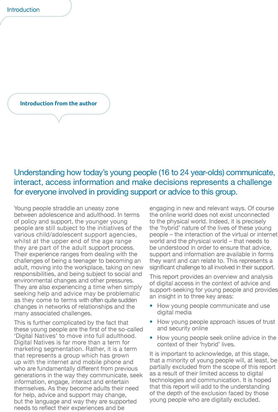 In terms of policy and support, the younger young people are still subject to the initiatives of the various child/adolescent support agencies, whilst at the upper end of the age range they are part