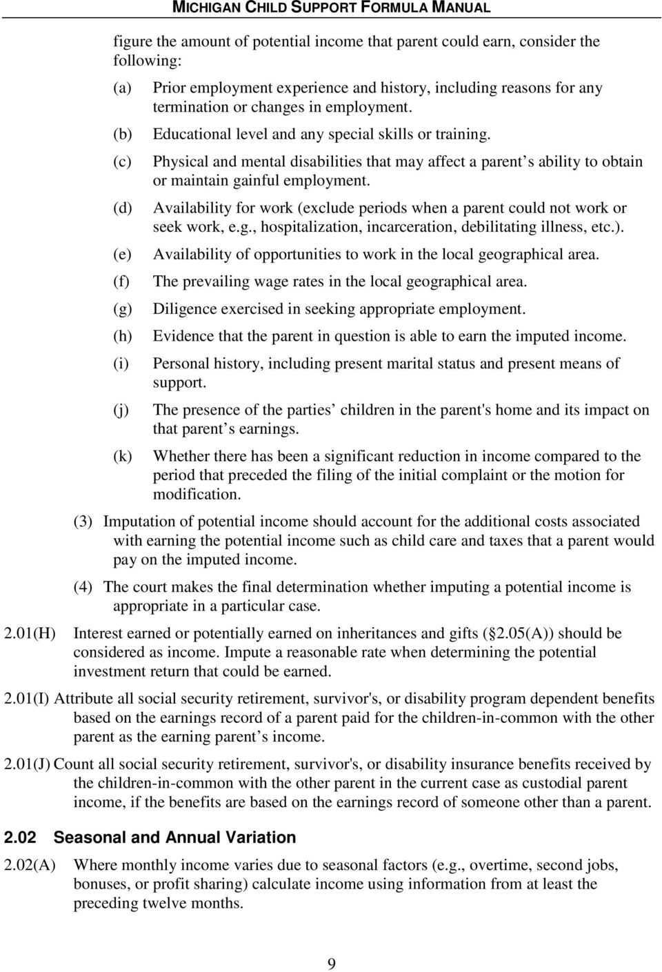 Physical and mental disabilities that may affect a parent s ability to obtain or maintain gainful employment. Availability for work (exclude periods when a parent could not work or seek work, e.g., hospitalization, incarceration, debilitating illness, etc.