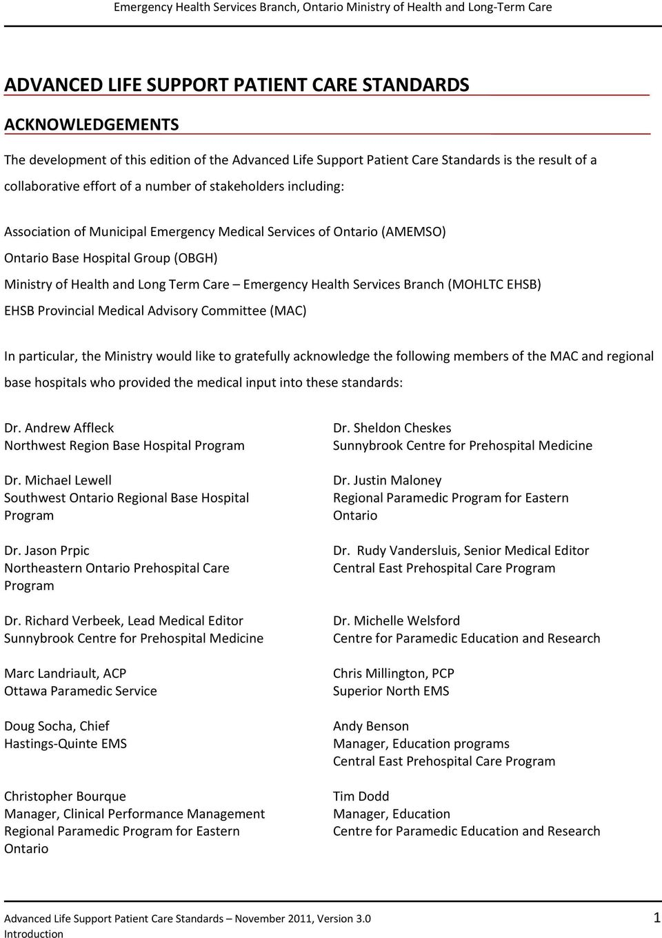 Branch (MOHLTC EHSB) EHSB Provincial Medical Advisory Committee (MAC) In particular, the Ministry would like to gratefully acknowledge the following members of the MAC and regional base hospitals who
