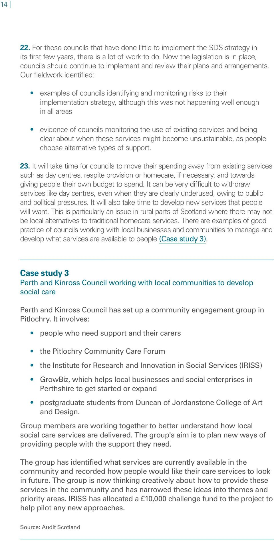 Our fieldwork identified: examples of councils identifying and monitoring risks to their implementation strategy, although this was not happening well enough in all areas evidence of councils
