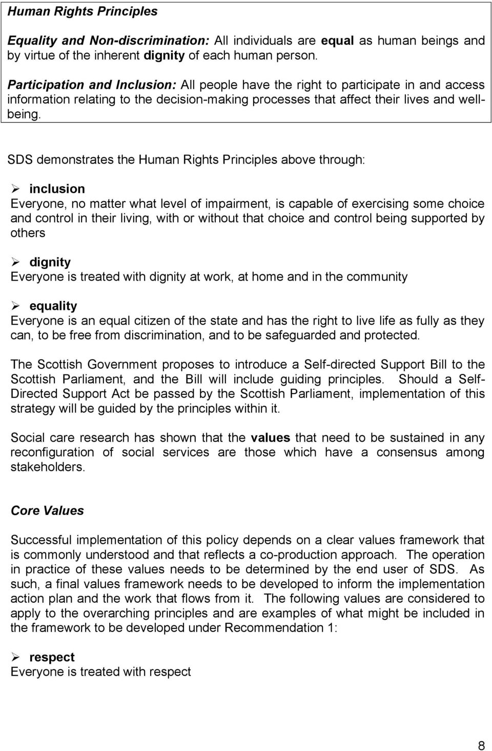 SDS demonstrates the Human Rights Principles above through: inclusion Everyone, no matter what level of impairment, is capable of exercising some choice and control in their living, with or without