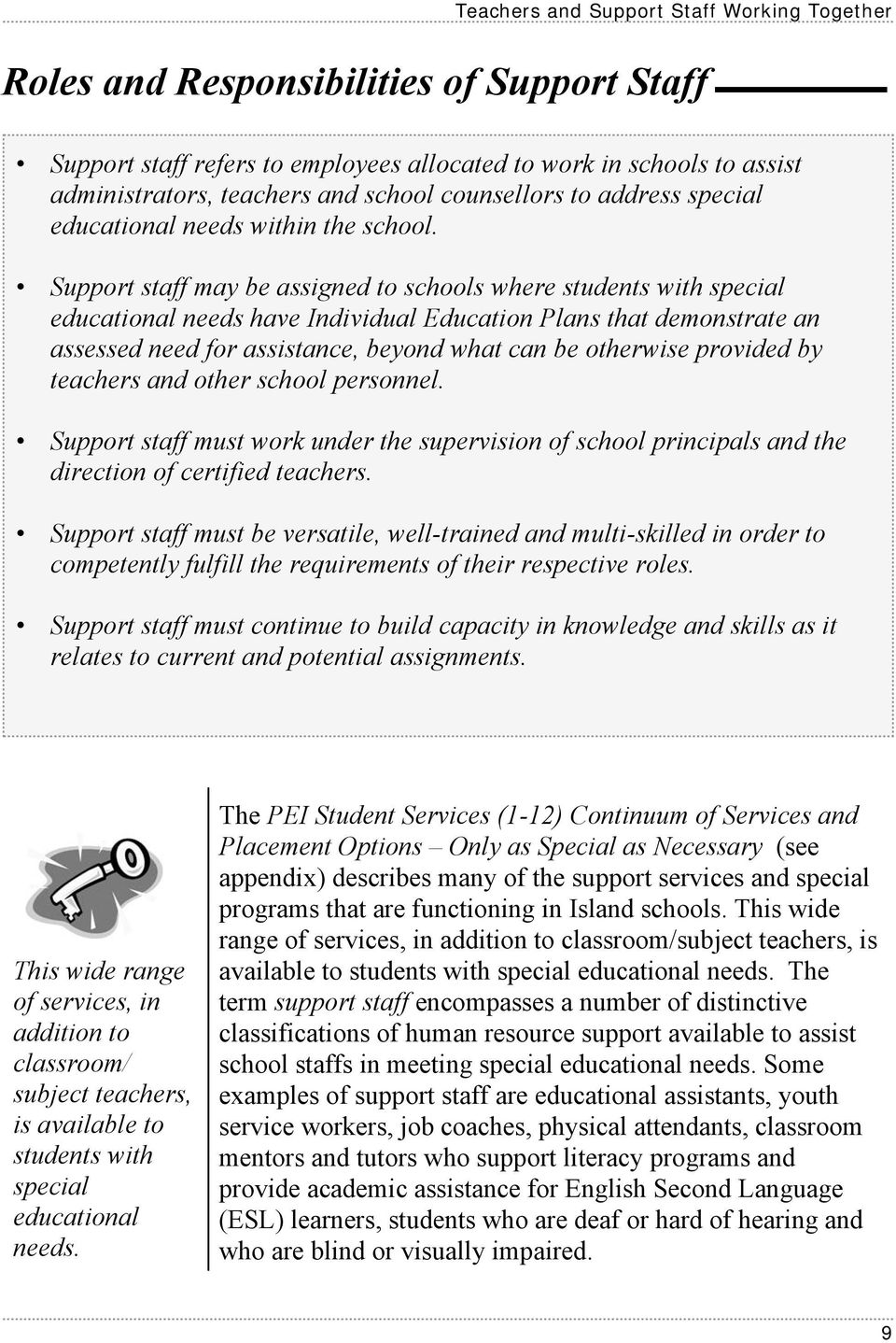 Support staff may be assigned to schools where students with special educational needs have Individual Education Plans that demonstrate an assessed need for assistance, beyond what can be otherwise