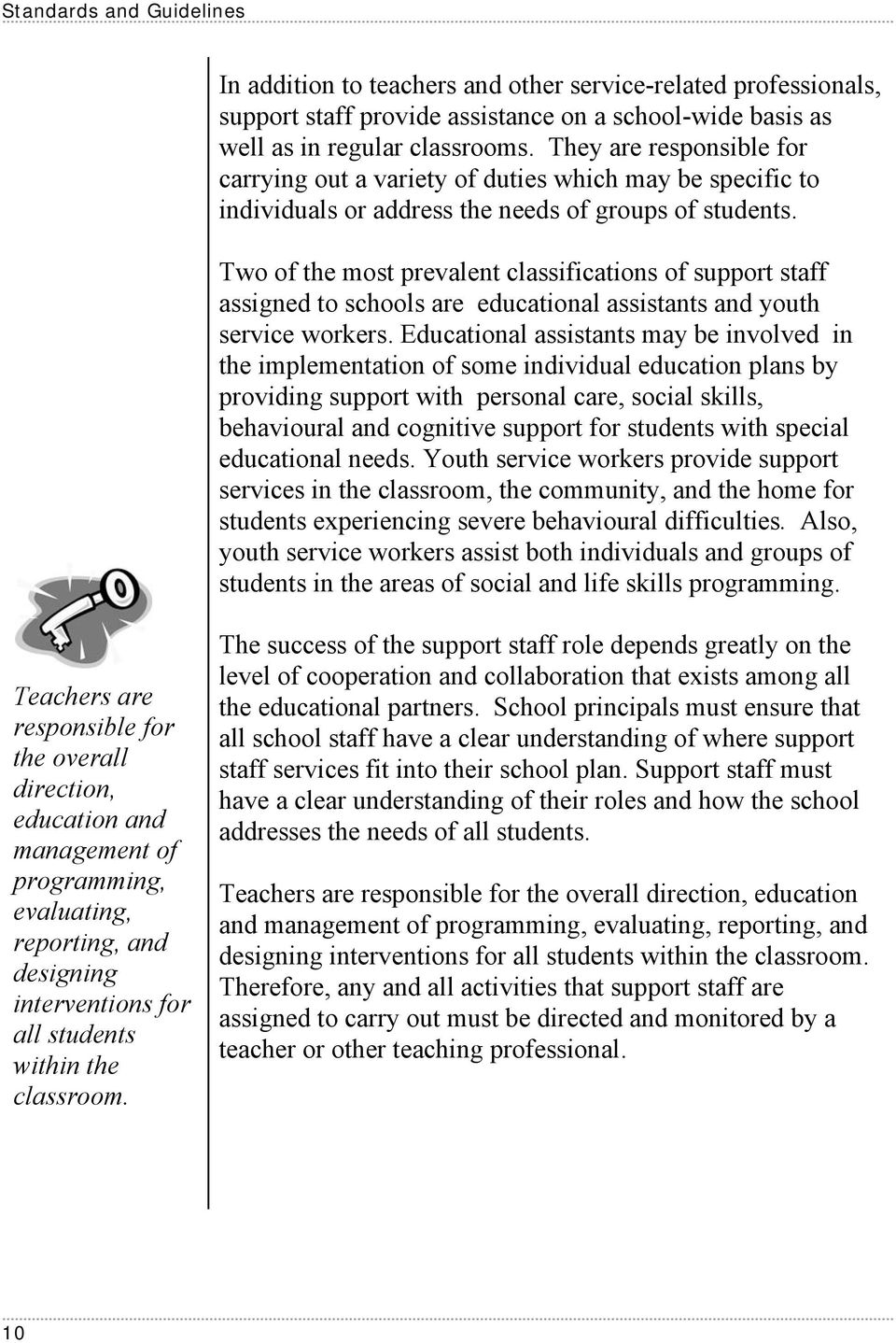 Two of the most prevalent classifications of support staff assigned to schools are educational assistants and youth service workers.