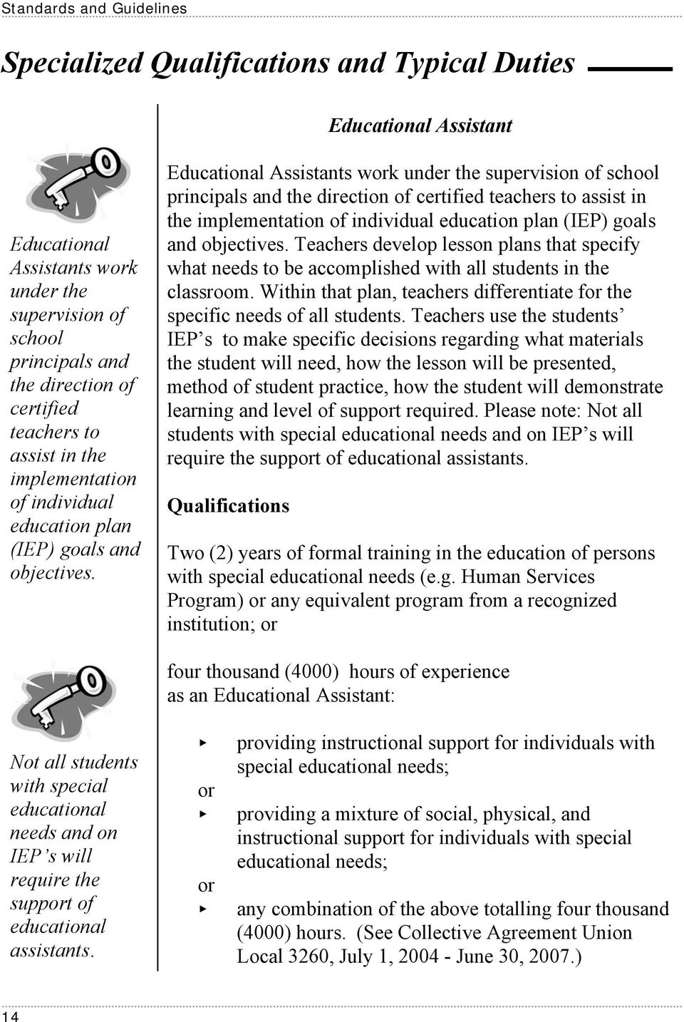 Educational Assistants work under the supervision of school principals and the direction of certified  Teachers develop lesson plans that specify what needs to be accomplished with all students in