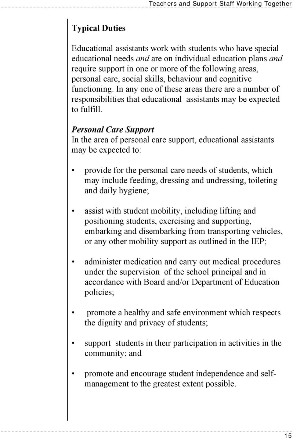 In any one of these areas there are a number of responsibilities that educational assistants may be expected to fulfill.