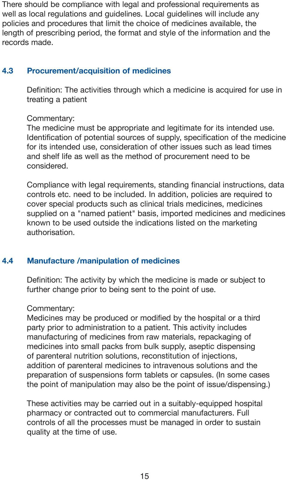 4.3 Procurement/acquisition of medicines Definition: The activities through which a medicine is acquired for use in treating a patient Commentary: The medicine must be appropriate and legitimate for