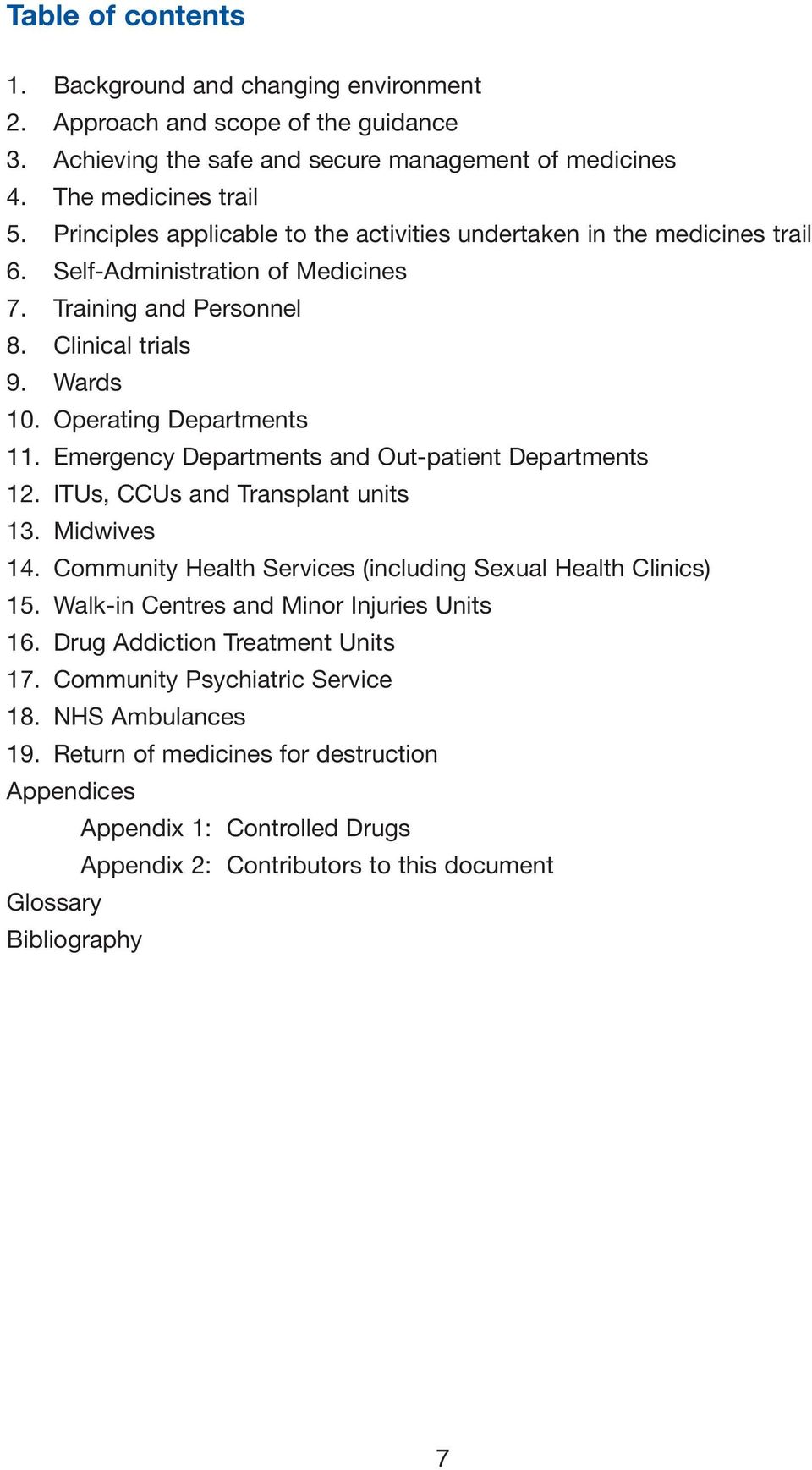 Emergency Departments and Out-patient Departments 12. ITUs, CCUs and Transplant units 13. Midwives 14. Community Health Services (including Sexual Health Clinics) 15.