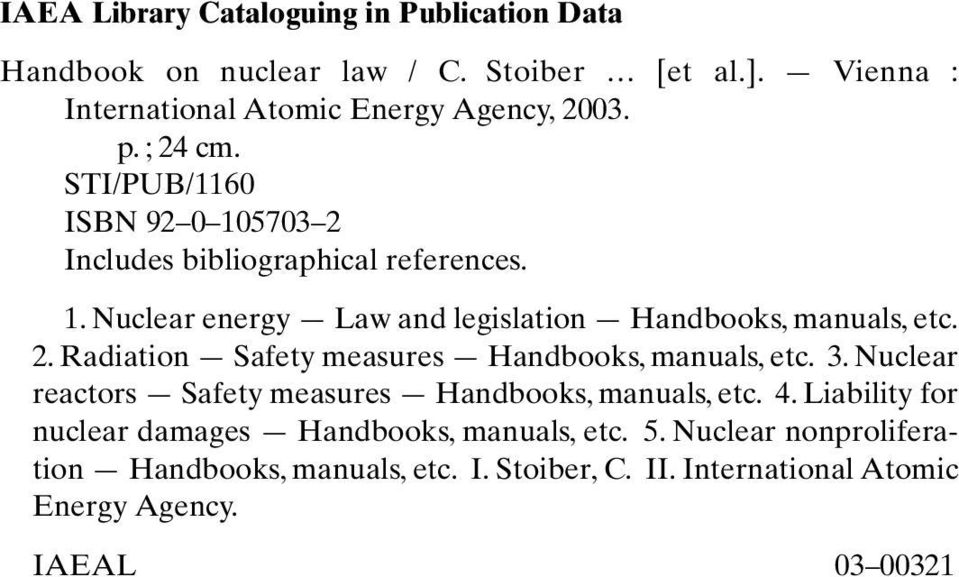 3. Nuclear reactors Safety measures Handbooks, manuals, etc. 4. Liability for nuclear damages Handbooks, manuals, etc. 5.