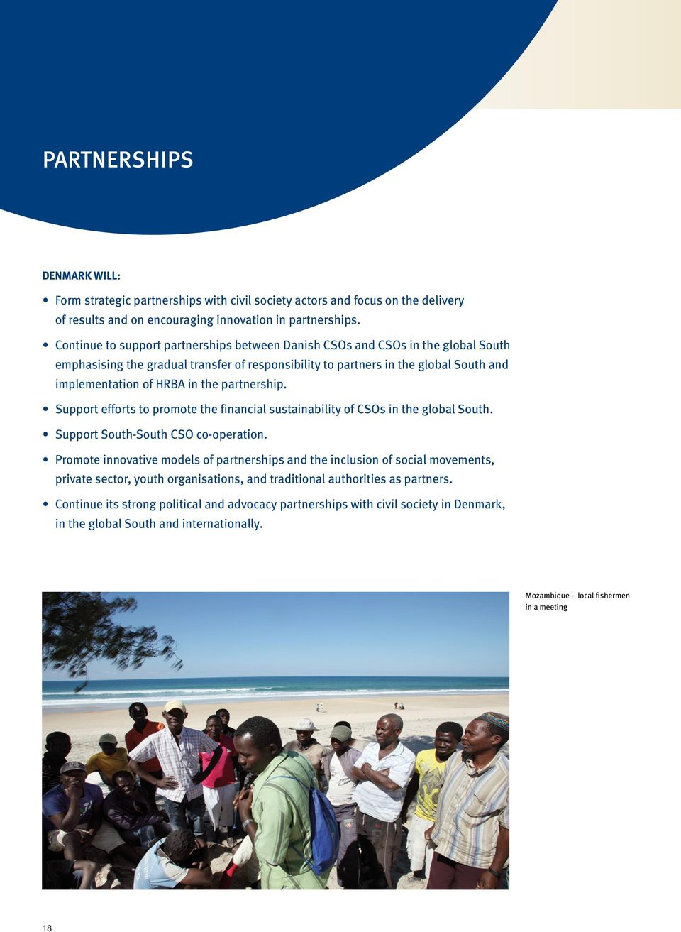 partnership. Support efforts to promote the financial sustainability of CSOs in the global South. Support South-South CSO co- operation.