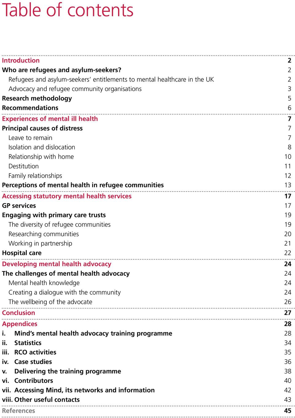 Principal causes of distress 7 Leave to remain 7 Isolation and dislocation 8 Relationship with home 10 Destitution 11 Family relationships 12 Perceptions of mental health in refugee communities 13