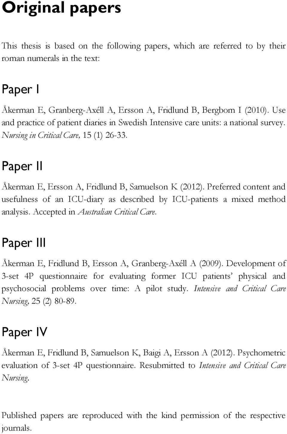Preferred content and usefulness of an ICU-diary as described by ICU-patients a mixed method analysis. Accepted in Australian Critical Care.