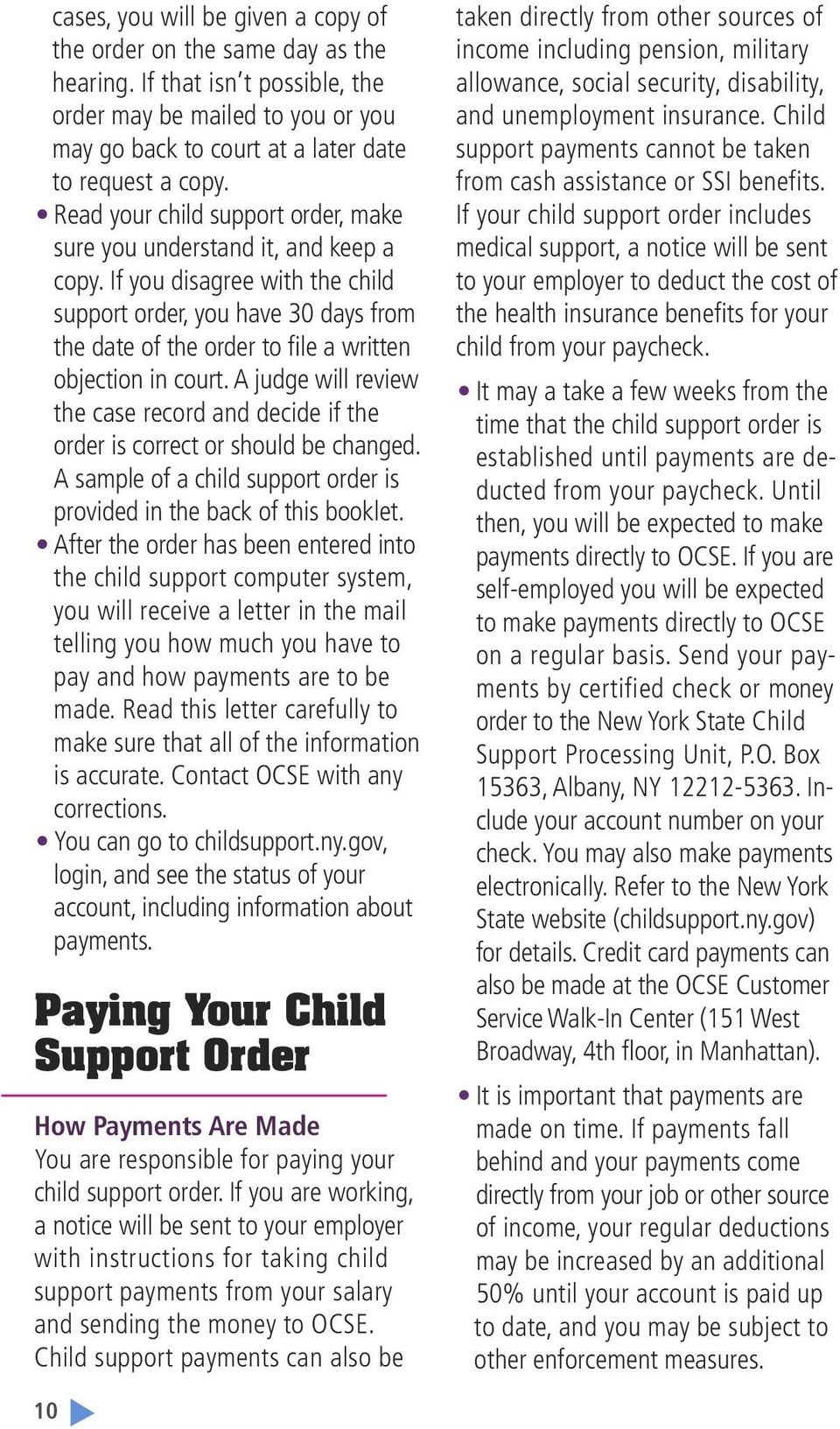 If you disagree with the child support order, you have 30 days from the date of the order to file a written objection in court.