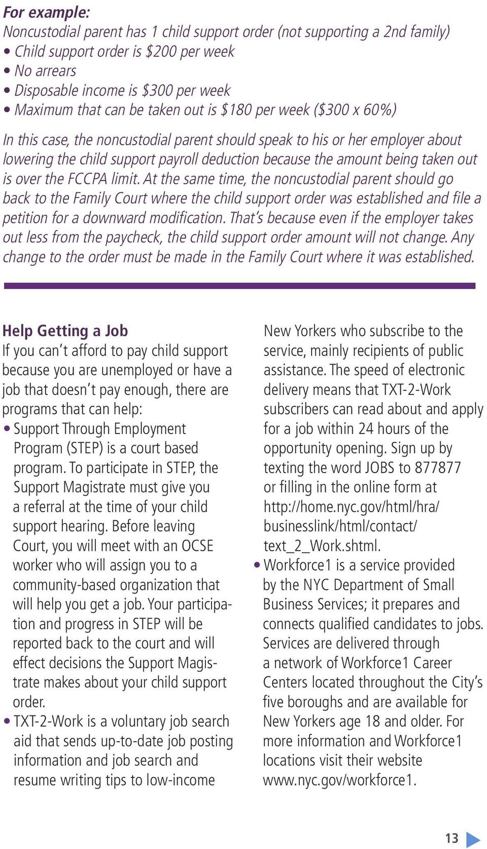 over the FCCPA limit. At the same time, the noncustodial parent should go back to the Family Court where the child support order was established and file a petition for a downward modification.