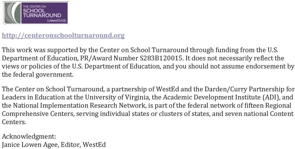 The Center on School Turnaround, a partnership of WestEd and the Darden/Curry Partnership for Leaders in Education at the University of Virginia, the Academic Development Institute (ADI), and the