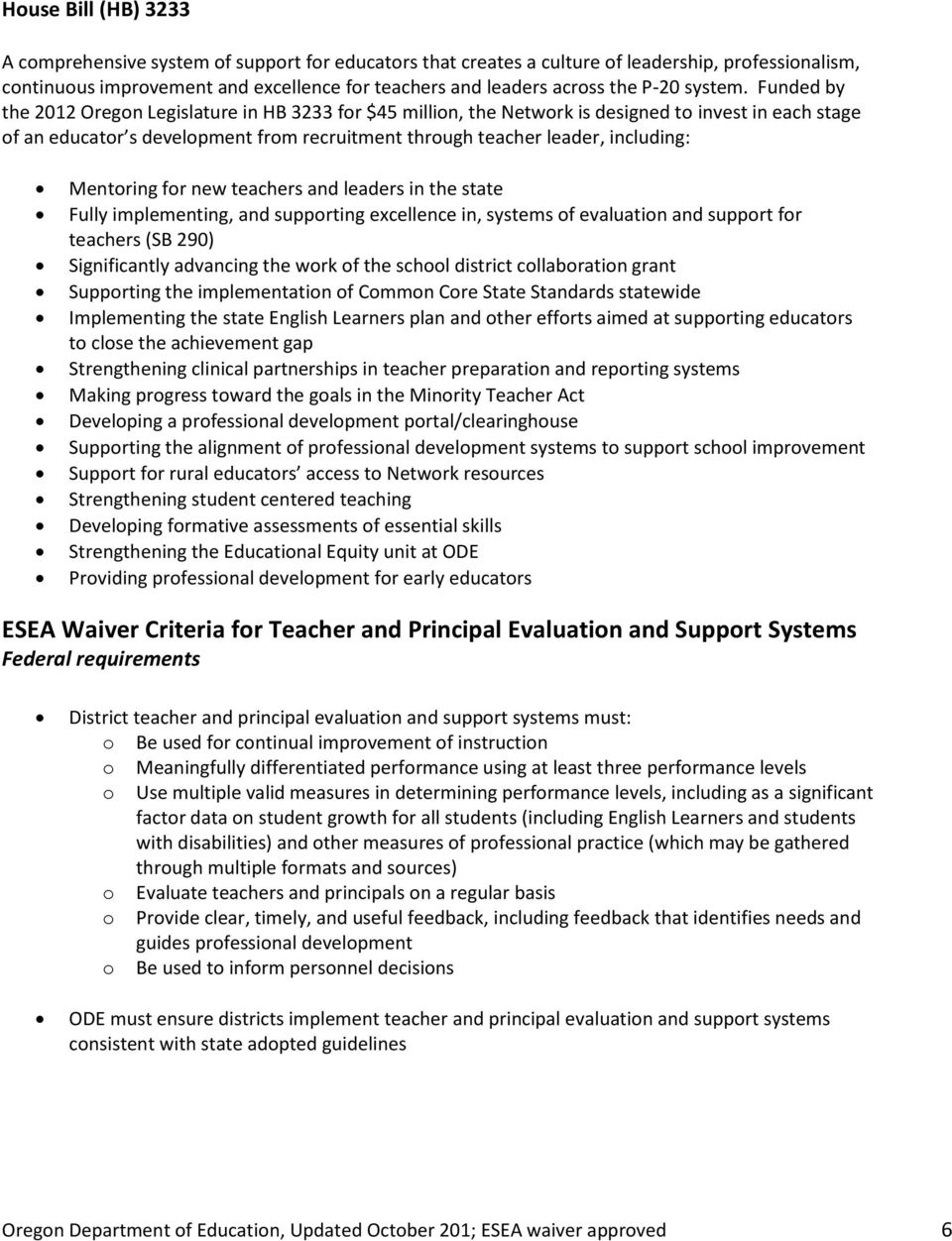 Funded by the 2012 Oregon Legislature in HB 3233 for $45 million, the Network is designed to invest in each stage of an educator s development from recruitment through teacher leader, including: