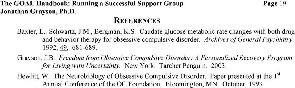 Freedom from Obsessive Compulsive Disorder: A Personalized Recovery Program for Living with Uncertainty. New York. Tarcher Penguin. 2003.