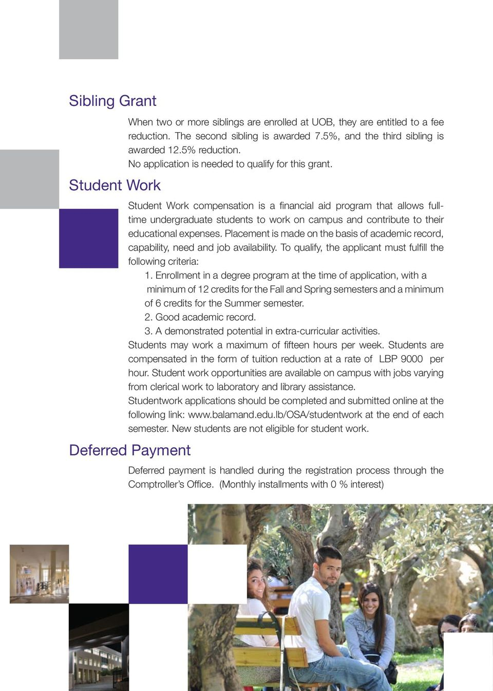 Student Work compensation is a financial aid program that allows fulltime undergraduate students to work on campus and contribute to their educational expenses.