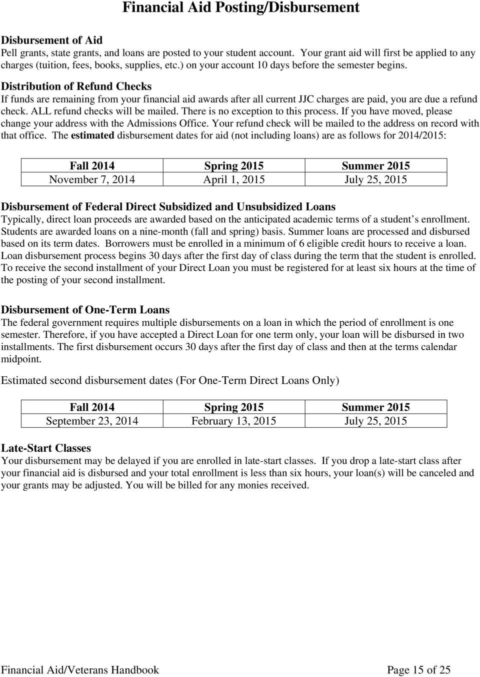 Distribution of Refund Checks If funds are remaining from your financial aid awards after all current JJC charges are paid, you are due a refund check. ALL refund checks will be mailed.